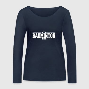 badminton is life 1 - Women's Organic Longsleeve Shirt by Stanley & Stella