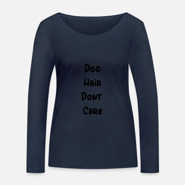 Care dog hair dont care - Women's Organic Longsleeve Shirt by Stanley & Stella