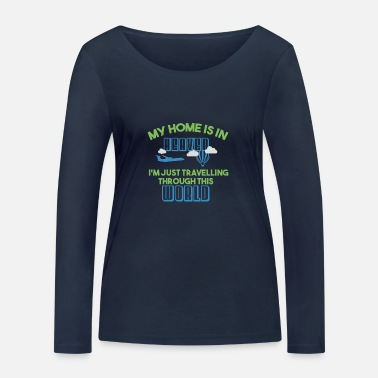 Heaven Only Funny My home is in Heaven. Im just traveling. - Women's Organic Longsleeve Shirt