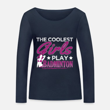 Badminton COOLEST GIRLS PLAY BADMINTON - Women's Organic Longsleeve Shirt by Stanley & Stella