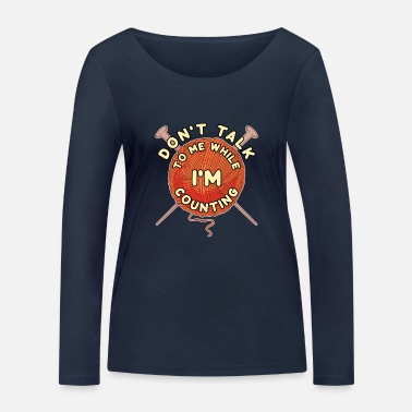 Don't Talk To Me While I'm Counting - Knitting - Women's Organic Longsleeve Shirt