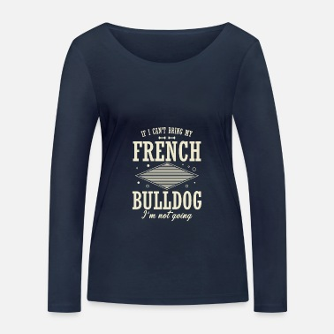 If i can not bring my french bulldog ... - Women's Organic Longsleeve Shirt