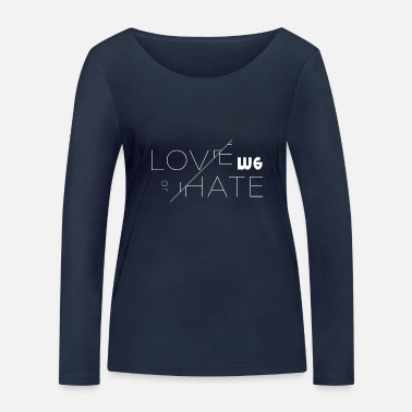Love Me love me or not love me or leave it - Women's Organic Longsleeve Shirt