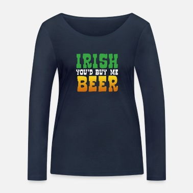 Irish you d buy me beer - Women's Organic Longsleeve Shirt