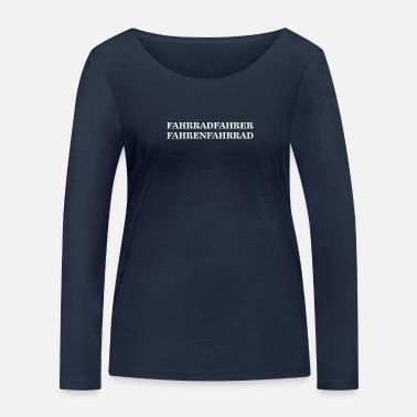 Bicycle BICYCLE DRIVING BICYCLE, BICYCLE, BICYCLE DRIVER - Women's Organic Longsleeve Shirt