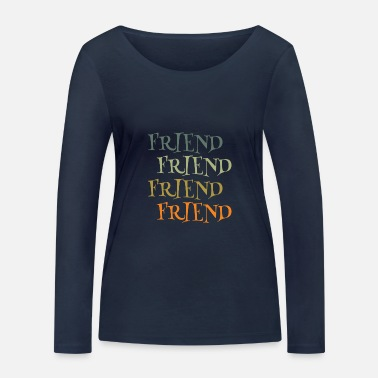 Friend Friend and friends with friendship - Women's Organic Longsleeve Shirt