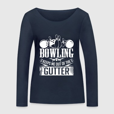 Bowling Keeps Me Out Of The Gutter - bowling bowling - Women's Organic Longsleeve Shirt by Stanley & Stella