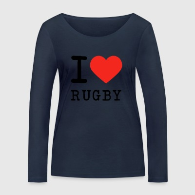 I love rugby - Women's Organic Longsleeve Shirt by Stanley & Stella