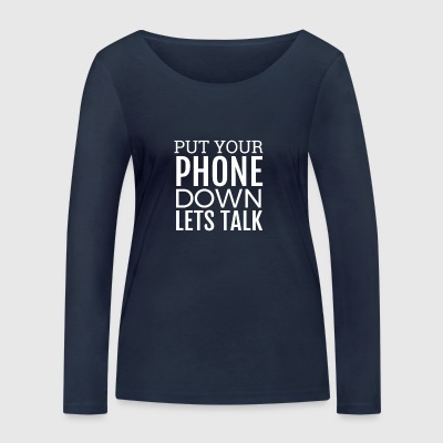Put Your Phone Down Lets Talk T Shirt Gift - Women's Organic Longsleeve Shirt by Stanley & Stella