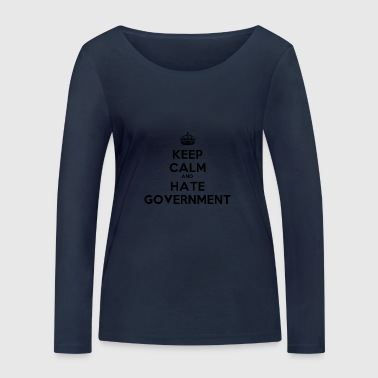 Keep Calm And Hate Government - Women's Organic Longsleeve Shirt by Stanley & Stella