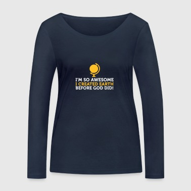 I'm So Awesome I Created The World Before God! - Women's Organic Longsleeve Shirt by Stanley & Stella