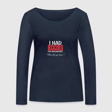 I had boobs for breakfast - Funny Boy Babybody - Frauen Bio-Langarmshirt von Stanley & Stella