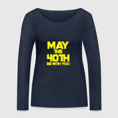 40th Birthday: May The 40th Be With You - Women's Organic Longsleeve Shirt by Stanley & Stella