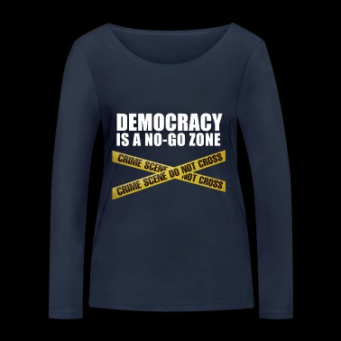 DEMOCRACY IS A NO-GO ZONE - Women's Organic Longsleeve Shirt by Stanley & Stella