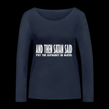 and then satan said - Women's Organic Longsleeve Shirt by Stanley & Stella