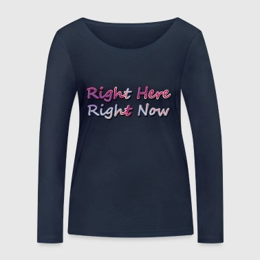 Right Here Right Now - Women's Organic Longsleeve Shirt by Stanley & Stella