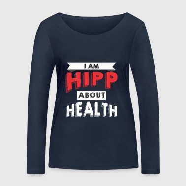 I am HIPP about Health 2 - Women's Organic Longsleeve Shirt by Stanley & Stella