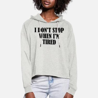 I Dont Stop When im Tired - Vrouwen Cropped Hoodie