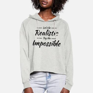 Realistic Let's be realistic - Women's Cropped Hoodie