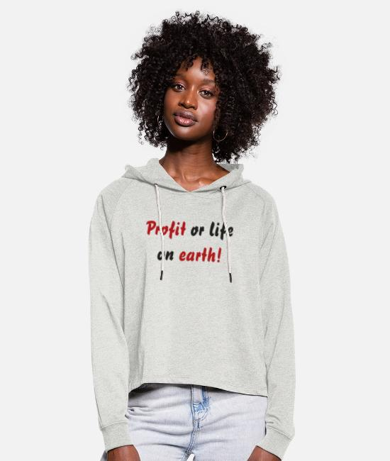 Save The World Hoodies & Sweatshirts - Profit or life on earth! - Women's Cropped Hoodie heather oatmeal