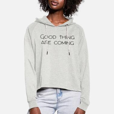 Good thing are coming - Sweat à capuche court Femme