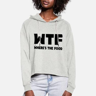 Motto WTF Where's The Food - Frauen Cropped Hoodie