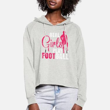 Play Real girls play football women's soccer - Women's Cropped Hoodie