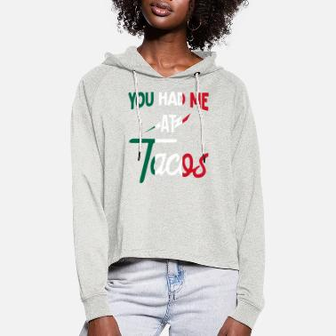 Naughty Taco Mexican Lovers Vintage You Had Me At Tacos Fu - Women's Cropped Hoodie