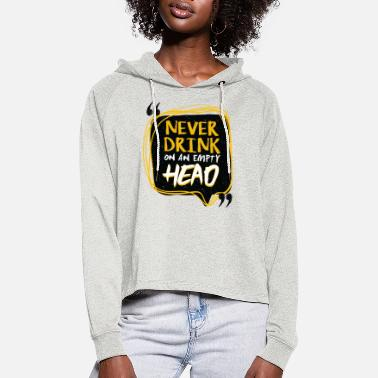 Quotes Never drink on an empty head - Women's Cropped Hoodie