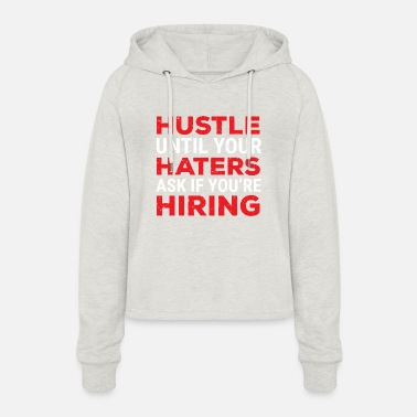 Entrepreneur Hustle Until Haters Ask If You're Hiring T-Shirt - Women's Cropped Hoodie