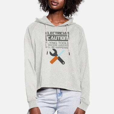 Obscene Electrician: Electrician. Caution! Flying Tools & - Women's Cropped Hoodie