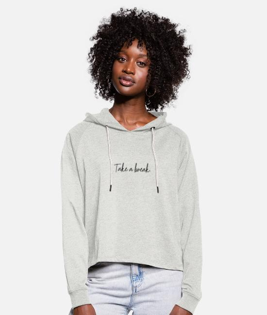 Birthday Hoodies & Sweatshirts - Take a break - Women's Cropped Hoodie heather oatmeal