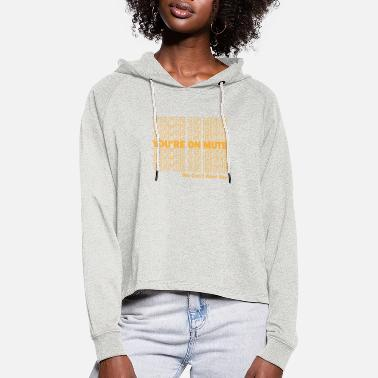 Hoaxe You're on mute We Can't Hear You Funny Gift - Women's Cropped Hoodie