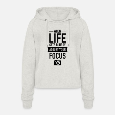 Blurry When Life Gets Blurry Adjust Your Focus - Vrouwen Cropped Hoodie