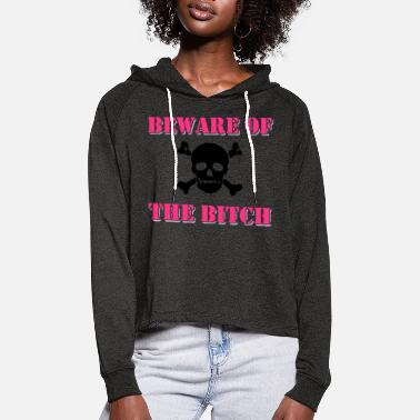 Beware of the Bitch - Women's Cropped Hoodie