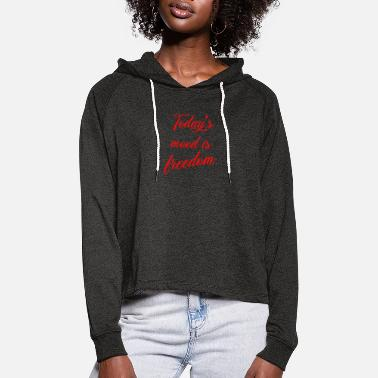 Today's mood is freedom T-shirt - Women's Cropped Hoodie