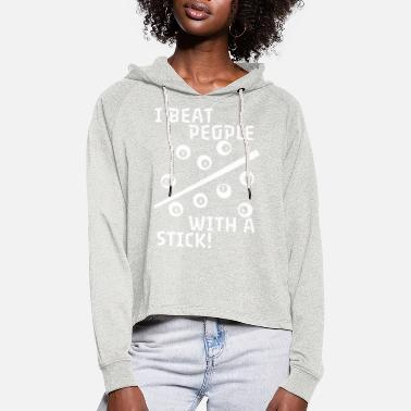 Billiard Stick Billiards - I Beat People With A Stick - Design - Women's Cropped Hoodie