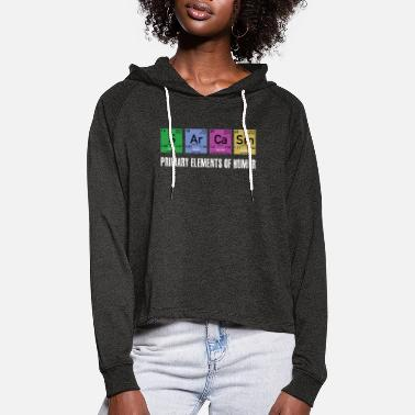 Sarcasm Nerd Sarcasm Elements funny science - Women's Cropped Hoodie