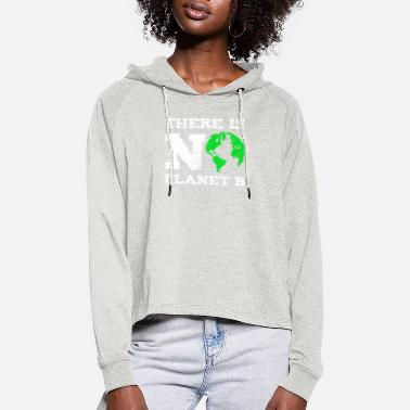 No Planet B There is No Planet B against Global Warming Earth - Women's Cropped Hoodie