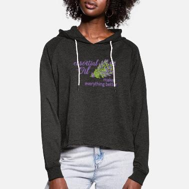 Essential Oil Make Everything Better - Women's Cropped Hoodie