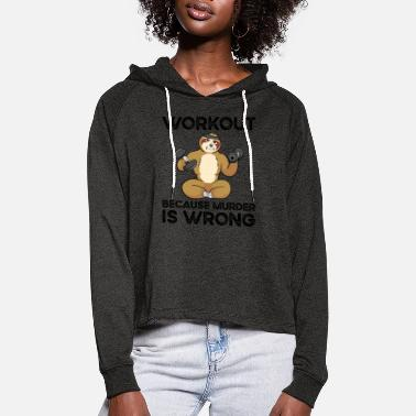 Workout Workout Because Murder Is Wrong Faultier sloth - Frauen Cropped Hoodie