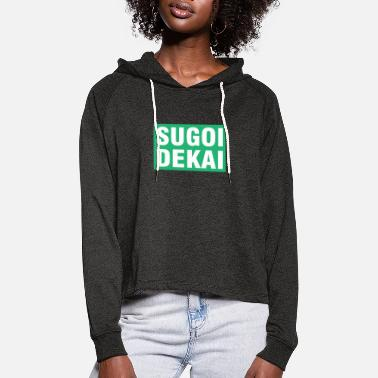 Asian Sugoi Dekai saying anime gift - Women's Cropped Hoodie