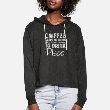 You Coffee Keeps Me Going Until Pisco - Women's Cropped Hoodie