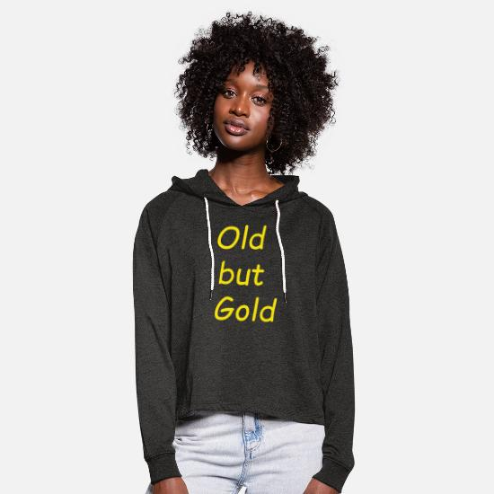 Gold Hoodies & Sweatshirts - Old but gold gift idea Old but good - Women's Cropped Hoodie charcoal grey