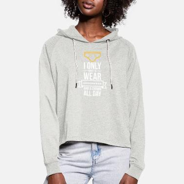 Unemployed Underwear I Only Want To Wear Underwear And A Crown - Women's Cropped Hoodie