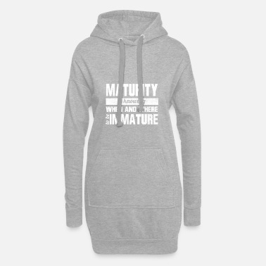 Mature Maturity - Hoodie Dress