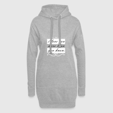 I love you more than you know - Hoodie-Kleid