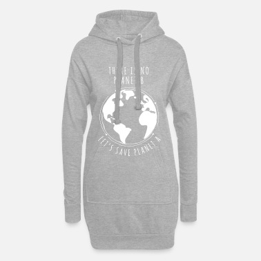 Planet There is no planet B - Let's save planet A - Frauen Hoodiekleid