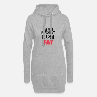 Fat I am not pregnant only fat - Women's Hoodie Dress