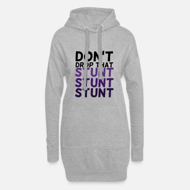 Stunt Cheerleader: Don't Drop That Stunt Stunt Stunt - Women's Hoodie Dress